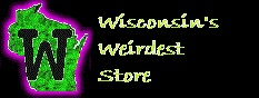 Wisconsin's Weirdest Store!  Shop our unique gift ideas.
